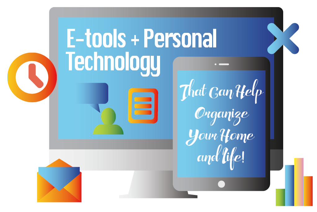 E-tools + Personal Technology That Can Help Organize Your Home and Life!